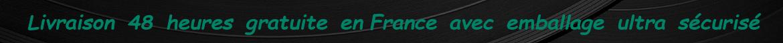Livraison gratuite 48 heures pour la France avec emballage ultra sécurisé